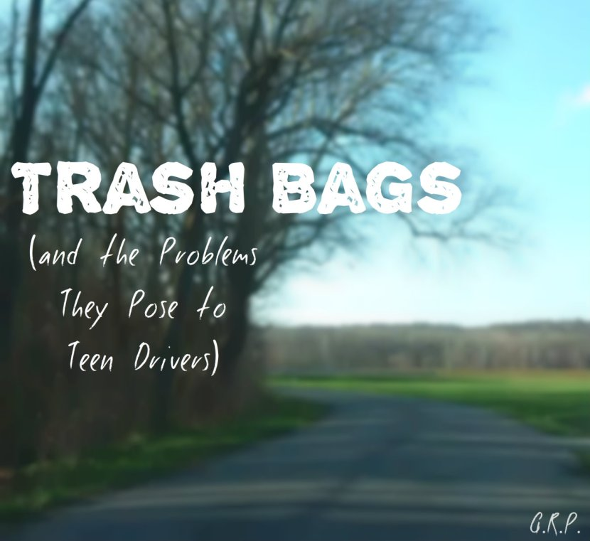Trash bags (and the Problems they Pose to Teen Drivers)