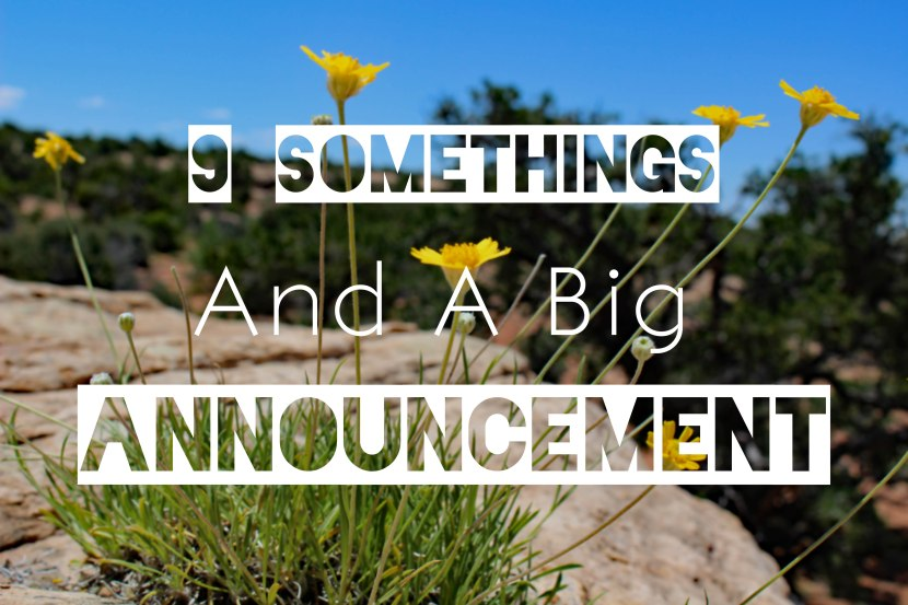 Nine Somethings (And a BigAnnouncement)