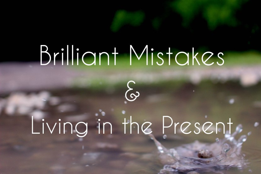Brilliant Mistakes and Living in thePresent