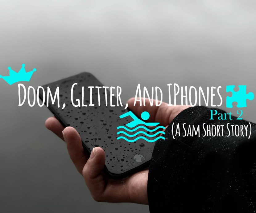 Doom, Glitter, and IPhone: Part Two (A Sam Short Story)
