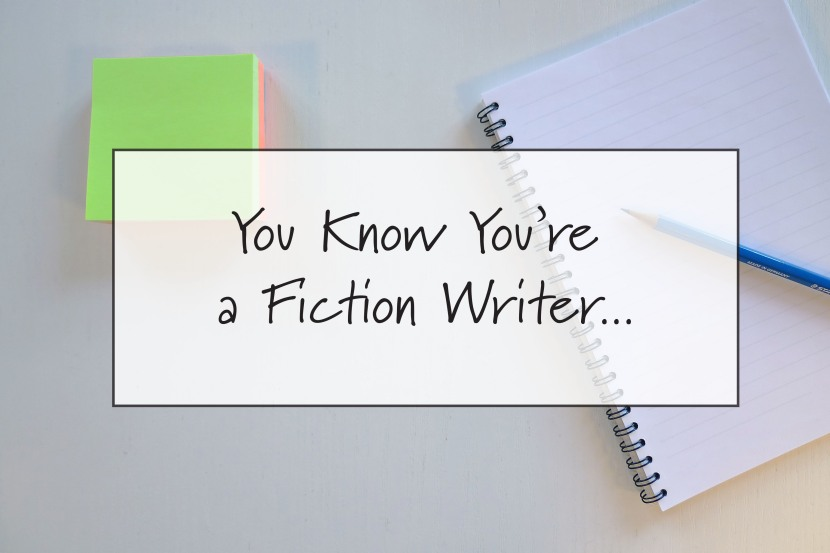 You know You're a FictionWriter….