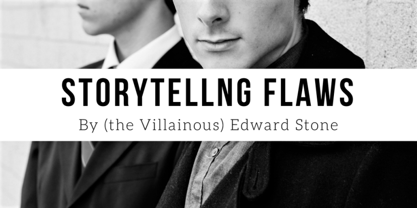 Storytelling Flaws By (The Villainous) Edward Stone