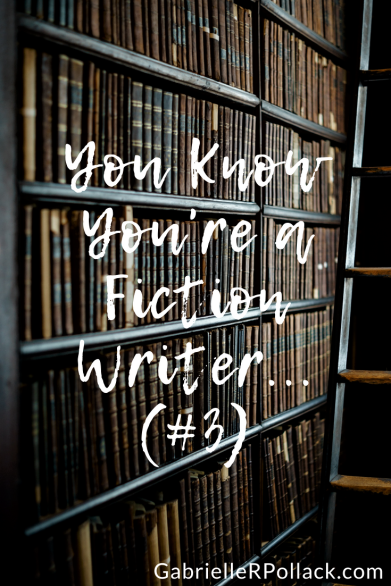 You Know You're a Fiction Writer... (#3).png
