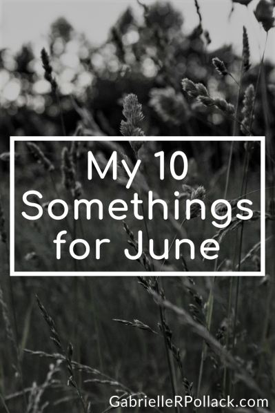 My 10 Somethings for June